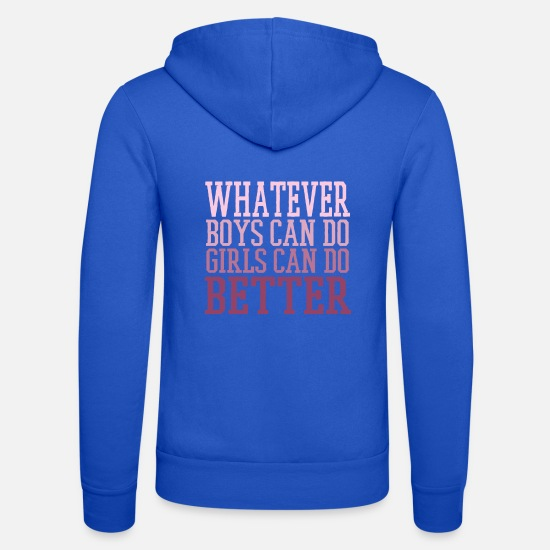 Girls Hoodies & Sweatshirts - Whatever Boys Can Do Girls Can Do Better - Unisex Zip Hoodie royal blue