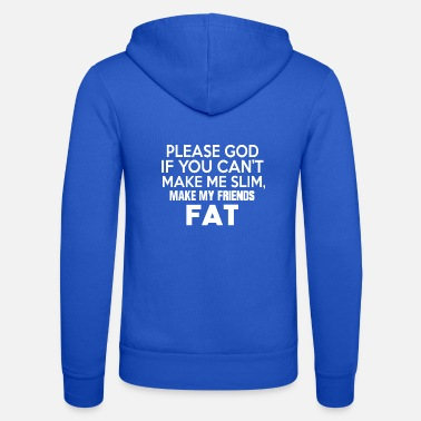 God Please God If You Can't Make Me Slim - Unisex Zip Hoodie