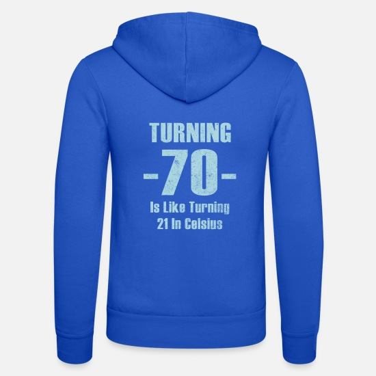 70th Birthday Hoodies & Sweatshirts - Turning 70 Is Like Turning 21 In Celsius - Unisex Zip Hoodie royal blue