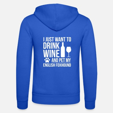 I want to drink wine and pet English Foxhound Dog - Unisex Zip Hoodie