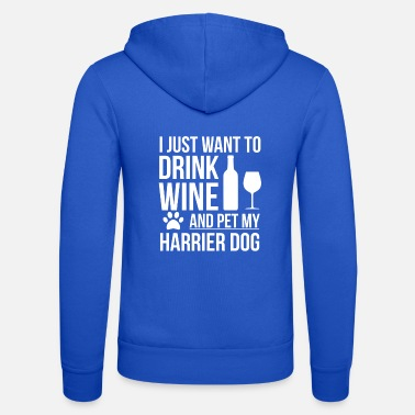 I want to drink wine and pet Harrier Dog Lover - Unisex Zip Hoodie