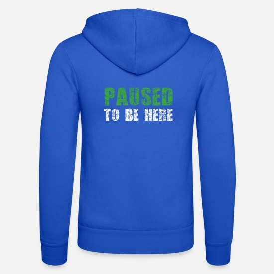 Play Hoodies & Sweatshirts - I Paused My Game to Be Here - Unisex Zip Hoodie royal blue