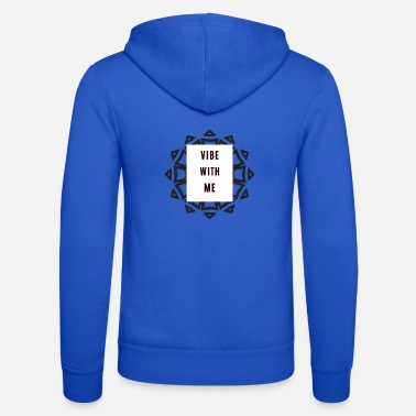 Vibe Vibe with me ... Vibe with me - Unisex Zip Hoodie
