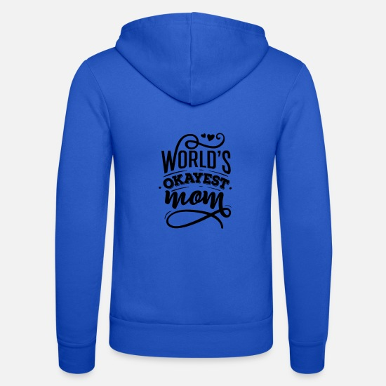 Love Hoodies & Sweatshirts - World's Okayest Mom - Unisex Zip Hoodie royal blue
