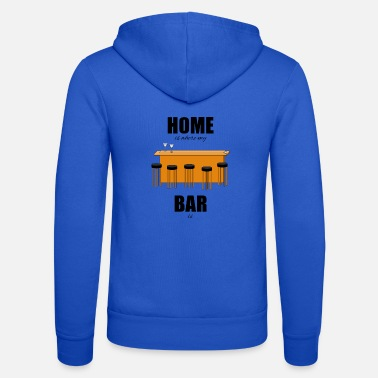 Bar Pub Bar pub counter drinking home is where my bar is - Unisex Zip Hoodie