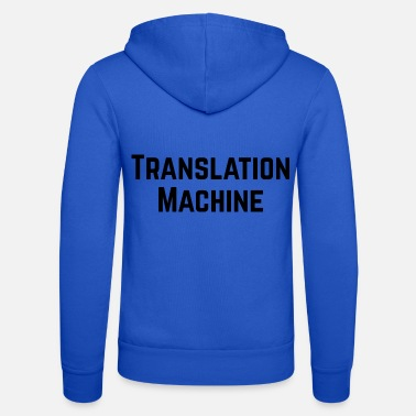 Translation Translation Machine Design for Translators - Unisex Zip Hoodie