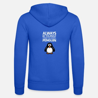 Penguin Always be youself unless you can be a Penguin! - Unisex Hooded Jacket by Bella + Canvas