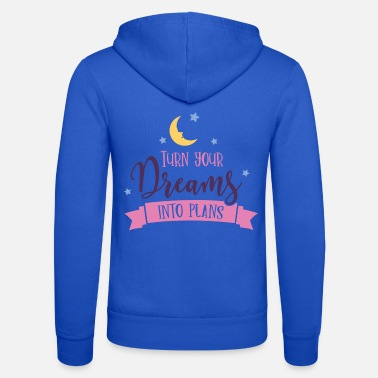 turn dreams into plans - Unisex Kapuzenjacke