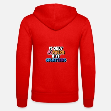 Paintball It only matters if it splashes - Unisex Zip Hoodie