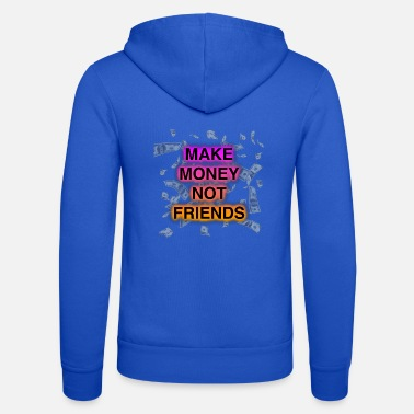 MAKE MONEY NOT FRIENDS - Unisex Zip Hoodie