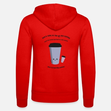 Don't talk to me or my coffee - Zip hoodie unisex