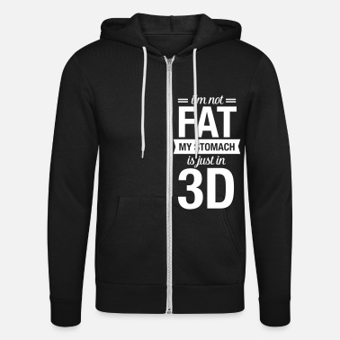 3d I'm Not Fat, My Stomach Is Just In 3D - Unisex Zip Hoodie