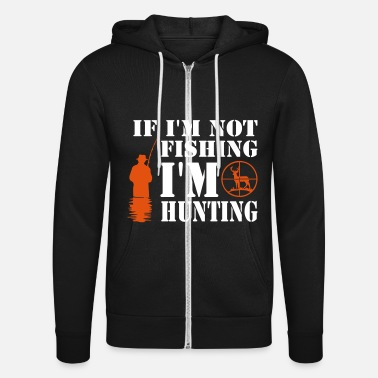 if not fishing in hunting - Unisex Hooded Jacket by Bella + Canvas