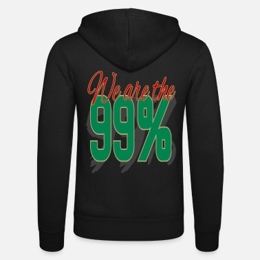 We Are The 99 Percent We Are The 99 Percent - Unisex Zip Hoodie
