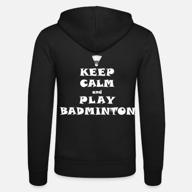 KEEP CALM AND PLAY BADMINTON fun chat tournament - Unisex Zip Hoodie