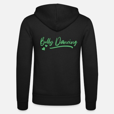Belly Belly dance belly dance dancing belly dancer - Unisex Zip Hoodie