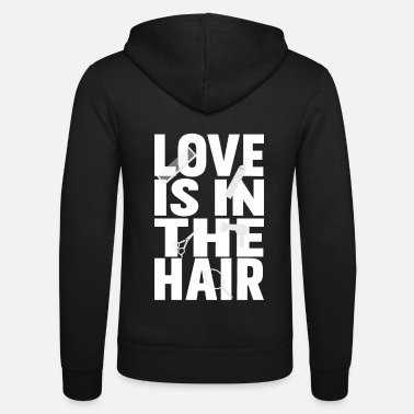 Haircutter Love is in the hair - hairdresser hairdresser - Unisex Zip Hoodie