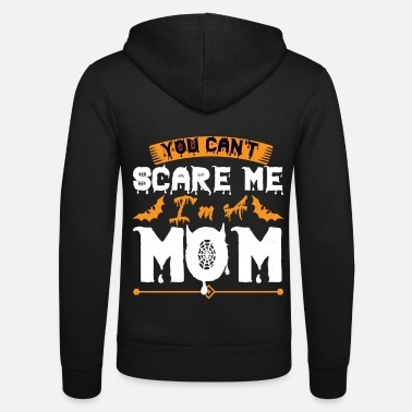 Vampire YOU CAN T SCARE ME IMA MOM - Unisex Zip Hoodie