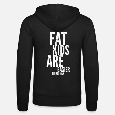 Bold Funny Fat Kids Are Easier To Kidnap Parent Shir - Unisex Zip Hoodie