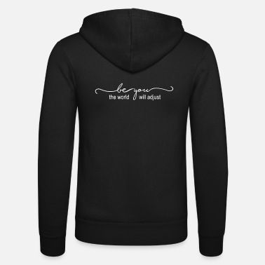 Christian Christian Design - Be You - the World Will Adjust - Unisex Zip Hoodie