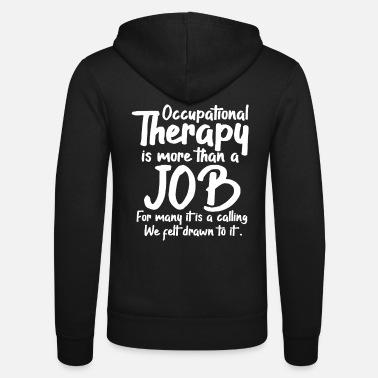 Occupation Occupational therapy occupational therapy occupational therapist - Unisex Zip Hoodie
