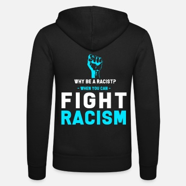 Anti Anti-racism Anti Against Racism Nazis Right - Unisex Zip Hoodie