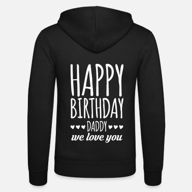 Birthday For Dad Birthday Gift For Dad T-Shirt Dad - Unisex Zip Hoodie