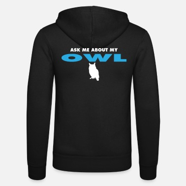 ask me about my owl - Unisex Zip Hoodie