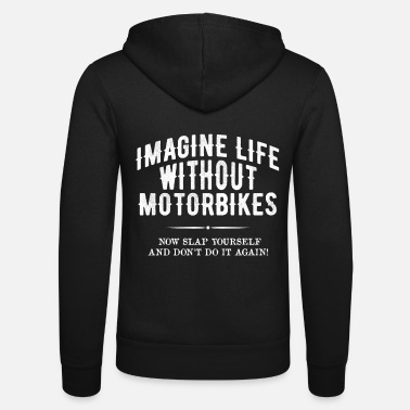 Life Life without motorcycles Motorcyclists Motorcyclists - Unisex Zip Hoodie