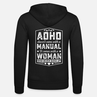 Attention Deficit Disorder ADHD COMES WITH WOMAN WHO NEVER GIVES UP TSHIRT - Unisex Zip Hoodie