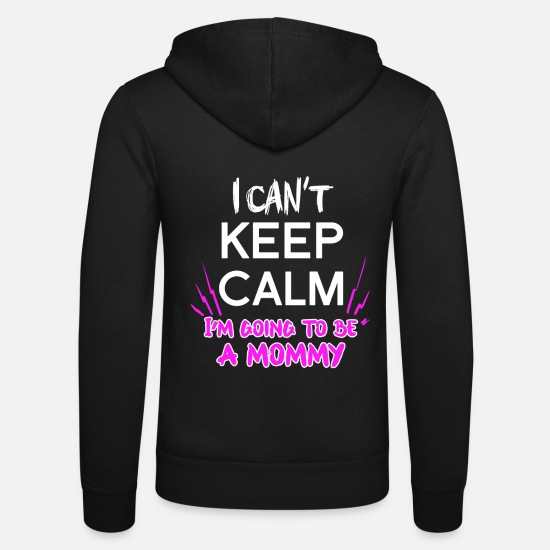 Birthday Hoodies & Sweatshirts - I Can't Keep Calm, I'm Going to be A Mommy Tshirt - Unisex Zip Hoodie black