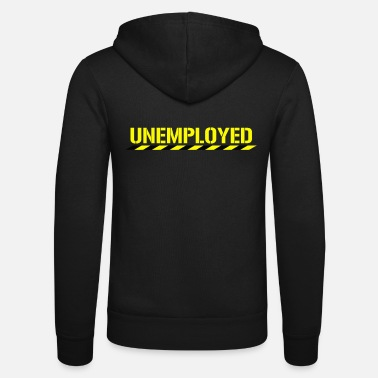 Unemployed Funny Unemployed Retired Jobless Motivational - Unisex Zip Hoodie