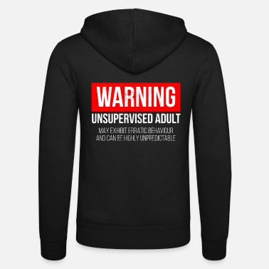 Warning Unsupervised Adult - Snarky Tee Shirts - Unisex Zip Hoodie