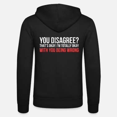 Snarky I'M Totally Okay With You Being Wrong - Snarky - Unisex Zip Hoodie