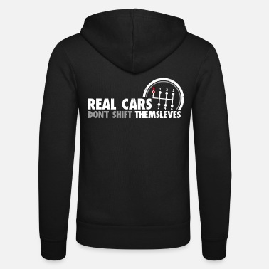 Real Cars Do not Shift Themselves Funny Auto Racing - Unisex Zip Hoodie