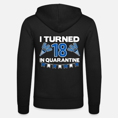 Birthday 18th birthday 18th 18th Corona Quarantine Birthday - Unisex Zip Hoodie