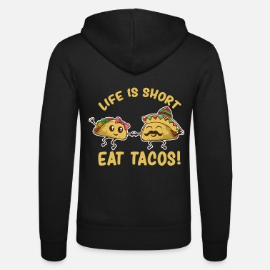 Restaurant Funny Life Is Short Eat Tacos - Unisex Zip Hoodie