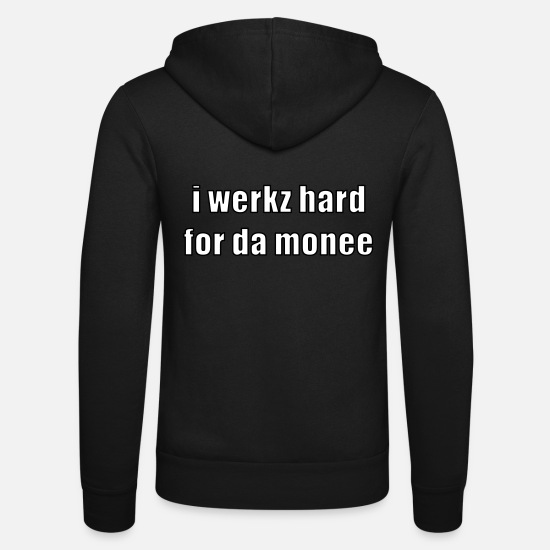 Humour Sweat-shirts - i werkz hard for da monee - Veste à capuche unisexe noir