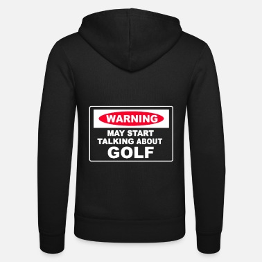 Instrut Warning May Start Talking About Golf - Unisex Zip Hoodie