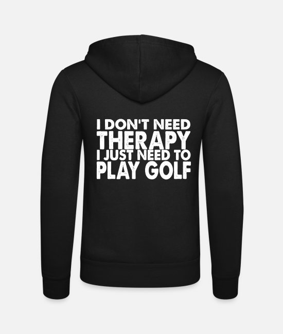 Christmas Hoodies & Sweatshirts - I don't need therapy i just need to play golf - Unisex Zip Hoodie black