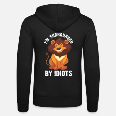 Lion I am surrounded by idiots Lion Safari Wild Animal - Unisex Zip Hoodie