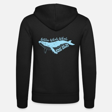 Whaling Whale whale whale - Unisex Zip Hoodie