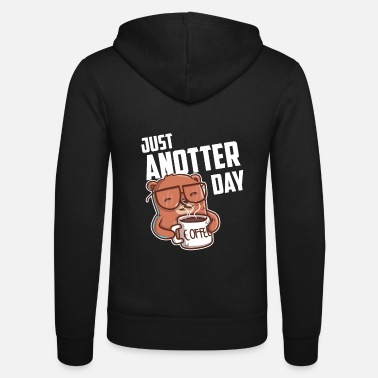 Day Just anotter day / day gift for Otter Lover - Unisex Zip Hoodie