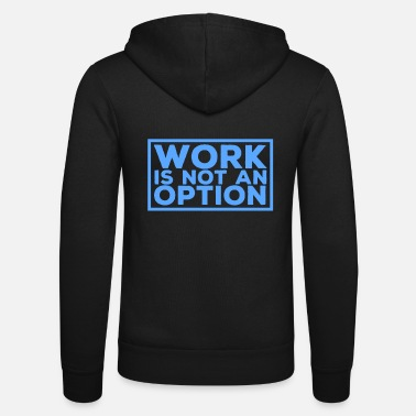 Unemployed Work is not an option - Unisex Zip Hoodie