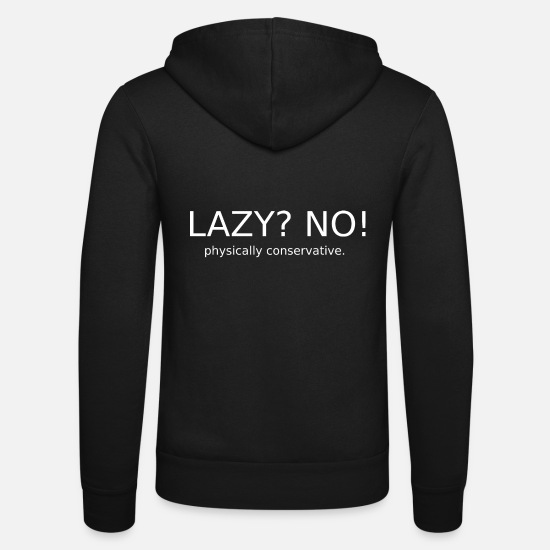 Physics Hoodies & Sweatshirts - Lazy? No! Physically conservative. - Unisex Zip Hoodie black