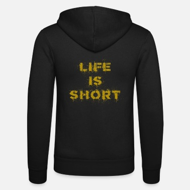 Short Life is short - Life is short in gold - Unisex Hooded Jacket by Bella + Canvas