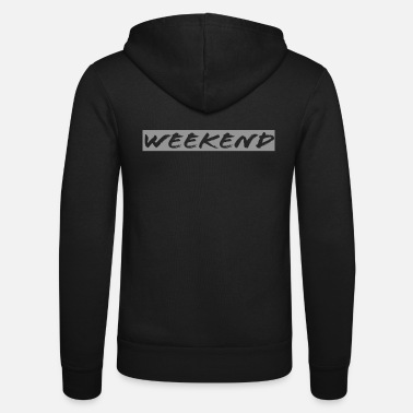 Weekend Weekend weekend high hands weekend - Unisex Zip Hoodie