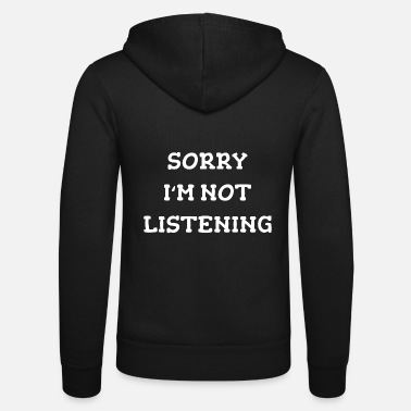Sorry Im The Boss Sorry i`m not listening gift - Unisex Zip Hoodie