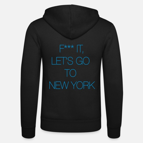 York Sweat-shirts - Fuck it, let's go to New York - Veste à capuche unisexe noir