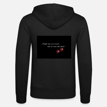 Cherry - Maybe you are smart - Unisex Zip Hoodie
